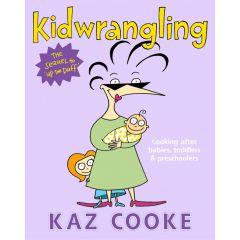 Kidwrangling: Caring for Babies (Kaz Cooke)