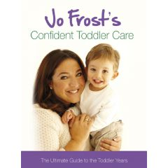 Jo Frost's Confident Toddler Care The Ultimate Guide to Toddler Years